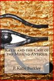 Katie and the Case of the Missing Antique, P. Katie Barkley, 1491254386
