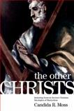 The Other Christs : Imitating Jesus in Ancient Christian Ideologies of Martyrdom, Moss, Candida R., 0199914389