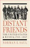 Distant Friends : The United States and Russia, 1763-1867, Saul, Norman E., 0700604383