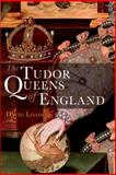 The Tudor Queens of England, Loades, David, 082643438X