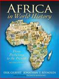 Africa in World History : From Prehistory to the Present, Gilbert, Erik and Reynolds, Jonathan T., 0136154387