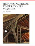 Historic American Timber Joinery : A Graphic Guide, Sobon, Jack, 0970664389