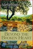 Beyond the Broken Heart: Daily Devotions for Your Grief Journey, Julie Yarbrough, 1426744382