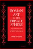 Roman Art in the Private Sphere : New Perspectives on the Architecture and Decor of the Domus, Villa, and Insula, , 0472034391