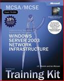 MCSA/MCSE Self-Paced Training Kit (Exam 70-291) : Implementing, Managing and Maintaining a Microsoft Windows Server 2003 Network Infrastructure, Microsoft Official Academic Course Staff and Mackin, J. C., 0735614393