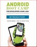 Android Boot Camp for Developers Using Java, Introductory : A Beginner's Guide to Creating Your First Android Apps, Hoisington, Corinne, 1133594395
