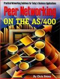 Peer Networking on the AS/400 : Practical Networking Solutions for Today's Business Applications, Peters, Chris, 188388439X