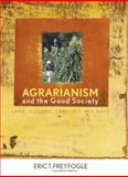 Agrarianism and the Good Society : Land, Culture, Conflict, and Hope, Freyfogle, Eric T., 0813124395