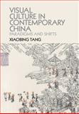 Visual Culture in Contemporary China : Paradigms and Shifts, Tang, Xiaobing, 1107084393