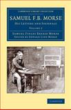 Samuel F. B. Morse : His Letters and Journals, Morse, Samuel Finley Breese, 1108074391