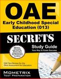 Oae Early Childhood Special Education (013) Secrets Study Guide : OAE Test Review for the Ohio Assessments for Educators, OAE Exam Secrets Test Prep Team, 1630944394