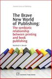 The Brave New World of Publishing : The Symbiotic Relationship Between Printing and Book Publishing, Breede, Manfred H., 1843344394