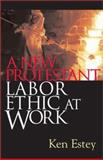 A New Protestant Labor Ethic at Work, Estey, Ken, 0829814396