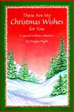 These Are My Christmas Wishes for You, Douglas Pagels, 0883964392