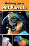 The Loving Care of Pet Parrots, Rosemary Low, 088839439X