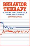 Behavior Therapy : Scientific, Philosophical and Moral Foundations, Erwin, Edward, 0521294398