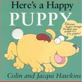Here's a Happy Puppy, Colin Hawkins and Jacqui Hawkins, 1561484393