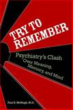Try to Remember : Psychiatry's Clash over Meaning, Memory, and Mind, McHugh, Paul R., 1932594396