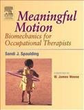 Meaningful Motion : Biomechanics for Occupational Therapists, Spaulding, Sandi, 0443074399