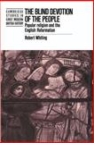 The Blind Devotion of the People : Popular Religion and the English Reformation, Whiting, Robert, 0521424399