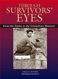 Through Survivors' Eyes : From the Sixties to the Greensboro Massacre, Bermanzohn, Sally Avery, 0826514391