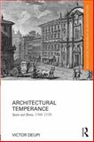 Architectural Temperance : Spain and Rome, 1700-1759, Deupi, Victor, 0415724392