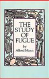 The Study of Fugue, Alfred Mann, 0486254399