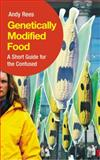 Genetically Modified Food : A Short Guide for the Confused, Rees, Andy, 0745324398
