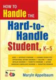 How to Handle the Hard-to-Handle Student, Appelbaum, Maryln, 1412964393