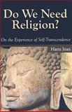 Do We Need Religion? : On the Experience of Self-Transcendence, Joas, Hans, 1594514399