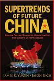 Supertrends of Future China : Billion Dollar Business Opportunities for China's Olympic Decade, Ine and Yuann, James K., 9812814396