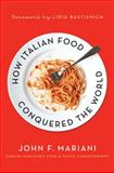 How Italian Food Conquered the World, John F. Mariani, 0230104398