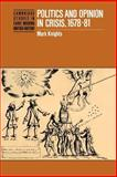 Politics and Opinion in Crisis, 1678-1681, Knights, Mark, 0521024390