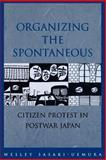 Organizing the Spontaneous, Wesley M. Sasaki-Uemura, 0824824393