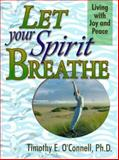 Let Your Spirit Breathe : Living with Joy and Peace, O'Connell, Timothy E., 0883474395