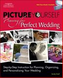 Picture Yourself Planning Your Perfect Wedding : Step-by-Step Instruction for Planning, Organizing, and Personalizing Your Wedding, Doell, Sandy, 1598634399