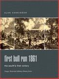 First Bull Run 1861 : The South's First Victory, Hankinson, Alan, 0275984397