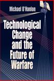 Technological Change and the Future of Warfare, O'Hanlon, Michael, 0815764391