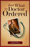Just What the Doctor Ordered, Wilson, Walter, 0890844399