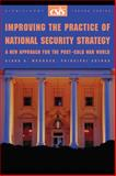 Improving the Practice of National Security Strategy : A New Approach for the Post-Cold War World, Murdock, Clark A., 0892064390