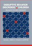 Disruptive Behavior Disorders in Children : Treatment-Focused Assessment, Breen, Michael J. and Altepeter, Thomas S., 0898624398