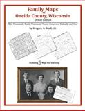 Family Maps of Oneida County, Wisconsin, Deluxe Edition : With Homesteads, Roads, Waterways, Towns, Cemeteries, Railroads, and More, Boyd, Gregory A., 1420314394