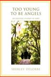 Too Young to Be Angels, Shirley Delorbe, 0595434398