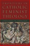Frontiers in Catholic Feminist Theology : Shoulder to Shoulder, Abraham, Susan, 0800664396