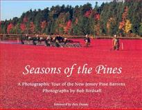 Seasons of the Pines : A Photographic Tour of the New Jersey Pine Barrens, Birdsall, Bob and Birdsall, Jean Sault, 0813534399