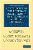 A Catalogue of the Egyptian Collection in the Fitzwilliam Museum, Cambridge, Budge, E. A. Wallis, 1108004393