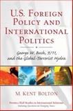 U. S. Foreign Policy and International Politics : George W. Bush, 9/11, and the Global Terrorist Hydra, Bolton, M. Kent, 0131174398