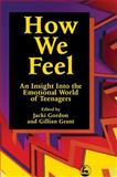 How We Feel : An Insight into the Emotional World of Teenagers, Gordon, Jacki and Grant, Gillian, 1853024392