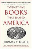 Twenty-Five Books That Shaped America, Thomas C. Foster, 0061834408