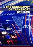 The Geography of Transport Systems, Rodrigue, Jean-Paul and Comtois, Claude, 0415354404